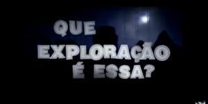 Que exploração é essa?